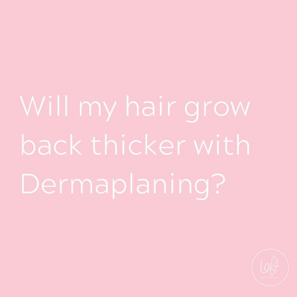 Will my hair grow back thicker with Dermaplaning?