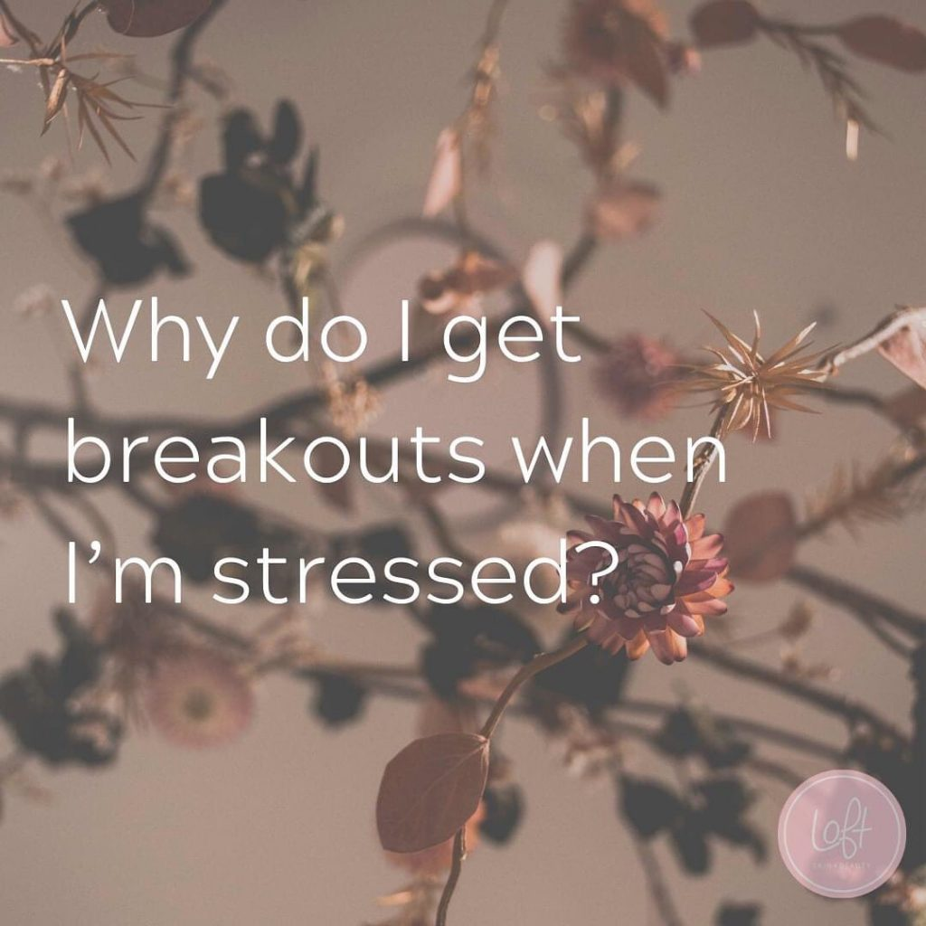 Why do I get breakouts when I'm stressed?